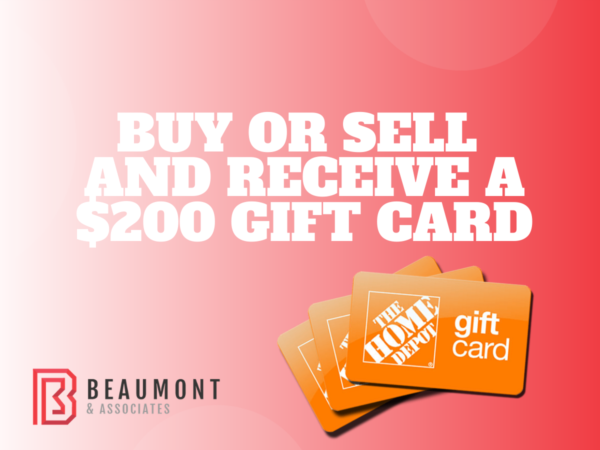 Buy or Sell With Beaumont and Associates and Receive a $200 Home Depot Gift Card!